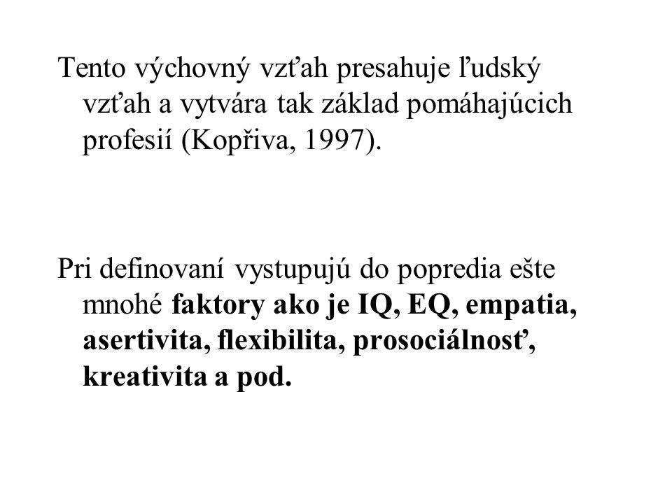 Tento výchovný vzťah presahuje ľudský vzťah a vytvára tak základ pomáhajúcich profesií (Kopřiva, 1997). Pri definovaní vystupujú do popredia ešte mnoh