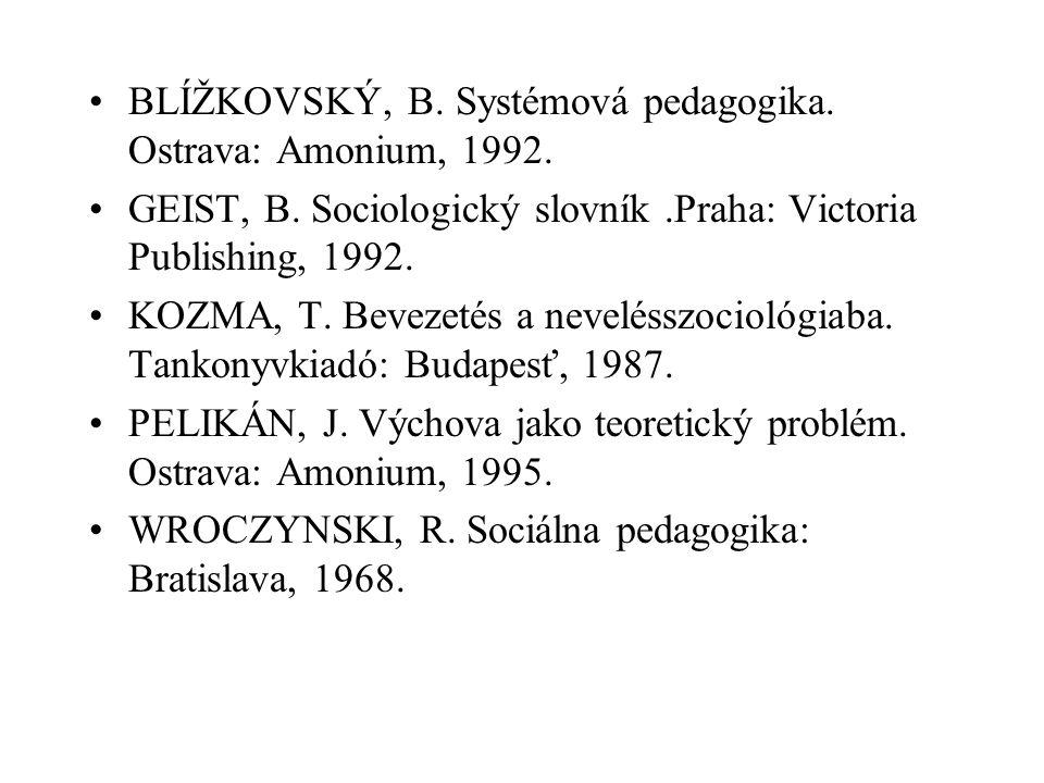 BLÍŽKOVSKÝ, B. Systémová pedagogika. Ostrava: Amonium, 1992. GEIST, B. Sociologický slovník.Praha: Victoria Publishing, 1992. KOZMA, T. Bevezetés a ne