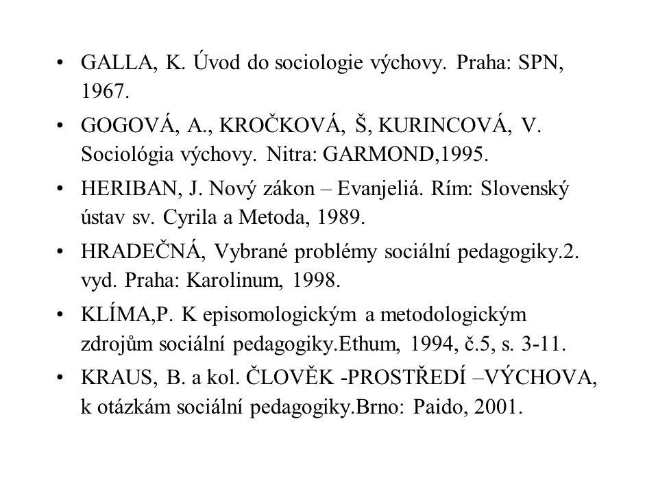 GALLA, K.Úvod do sociologie výchovy. Praha: SPN, 1967.