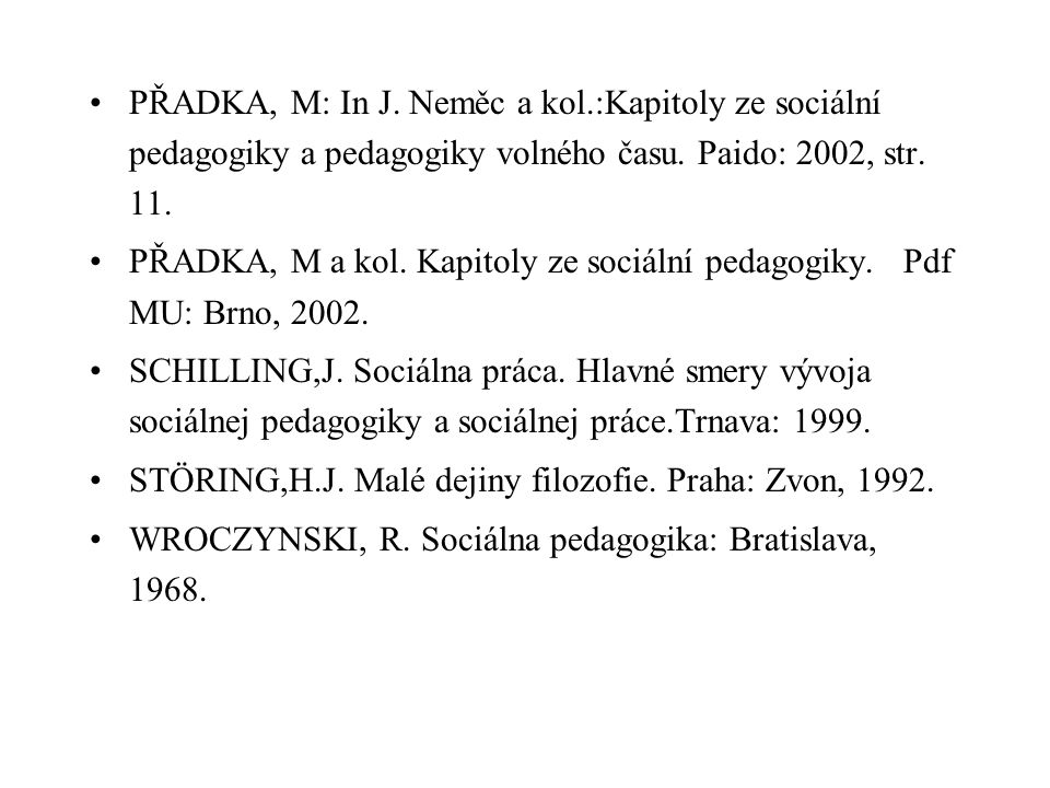 PŘADKA, M: In J. Neměc a kol.:Kapitoly ze sociální pedagogiky a pedagogiky volného času. Paido: 2002, str. 11. PŘADKA, M a kol. Kapitoly ze sociální p