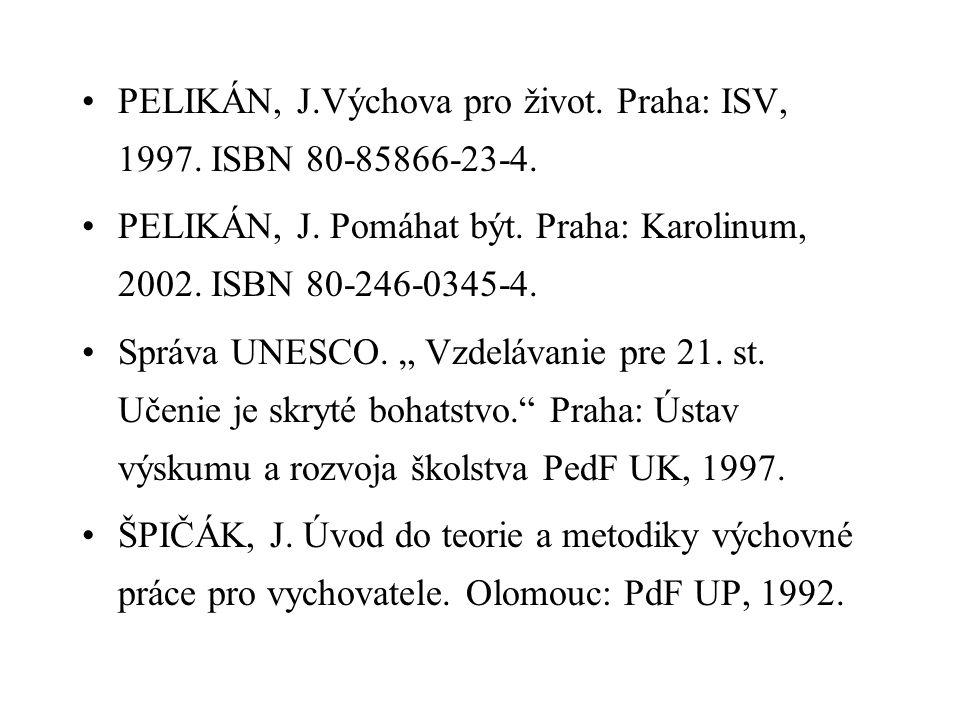 PELIKÁN, J.Výchova pro život. Praha: ISV, 1997. ISBN 80-85866-23-4. PELIKÁN, J. Pomáhat být. Praha: Karolinum, 2002. ISBN 80-246-0345-4. Správa UNESCO