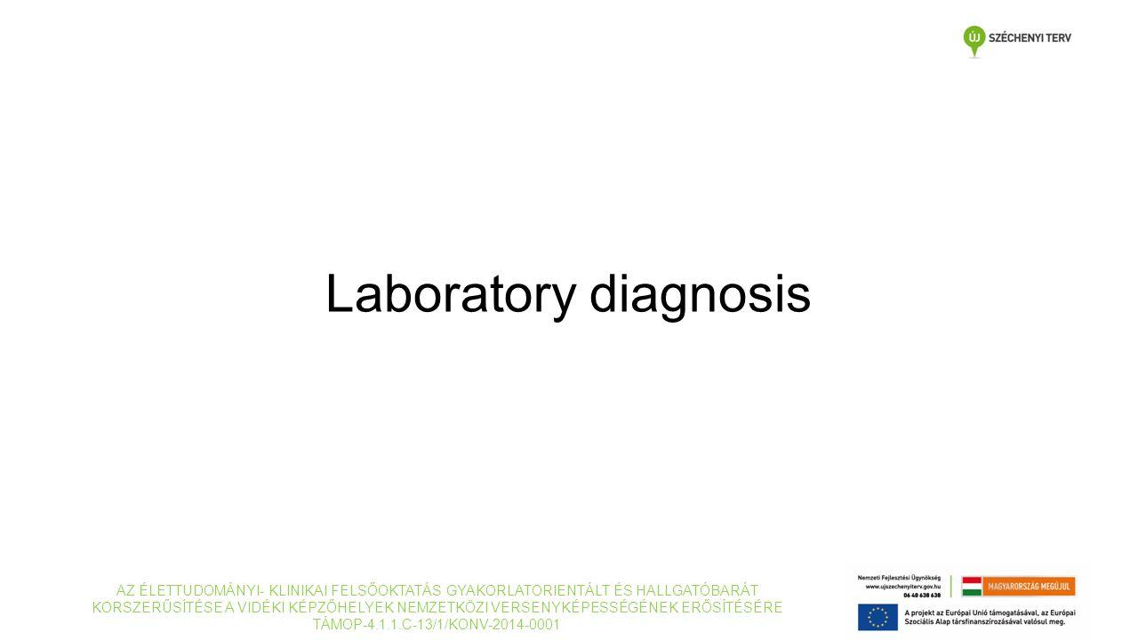 Laboratory diagnosis AZ ÉLETTUDOMÁNYI- KLINIKAI FELSŐOKTATÁS GYAKORLATORIENTÁLT ÉS HALLGATÓBARÁT KORSZERŰSÍTÉSE A VIDÉKI KÉPZŐHELYEK NEMZETKÖZI VERSENYKÉPESSÉGÉNEK ERŐSÍTÉSÉRE TÁMOP-4.1.1.C-13/1/KONV-2014-0001