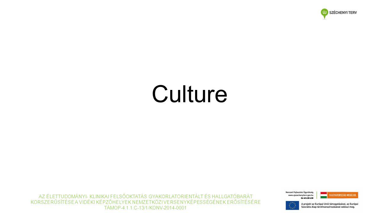 Culture AZ ÉLETTUDOMÁNYI- KLINIKAI FELSŐOKTATÁS GYAKORLATORIENTÁLT ÉS HALLGATÓBARÁT KORSZERŰSÍTÉSE A VIDÉKI KÉPZŐHELYEK NEMZETKÖZI VERSENYKÉPESSÉGÉNEK ERŐSÍTÉSÉRE TÁMOP-4.1.1.C-13/1/KONV-2014-0001