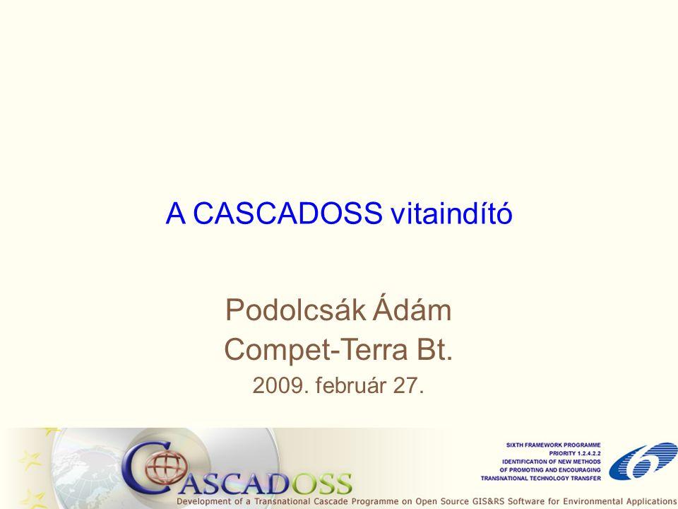 A CASCADOSS vitaindító Podolcsák Ádám Compet-Terra Bt. 2009. február 27.