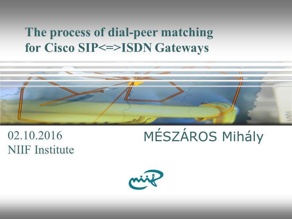 Nemzeti Információs Infrastruktúra Fejlesztési Intézet Cisco Dial-Peer matching 2 In-Out dial Peers