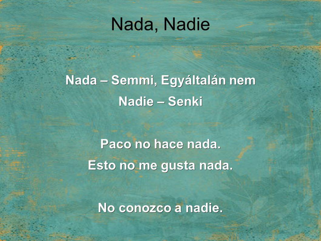 Nada, Nadie Nada – Semmi, Egyáltalán nem Nadie – Senki Paco no hace nada.