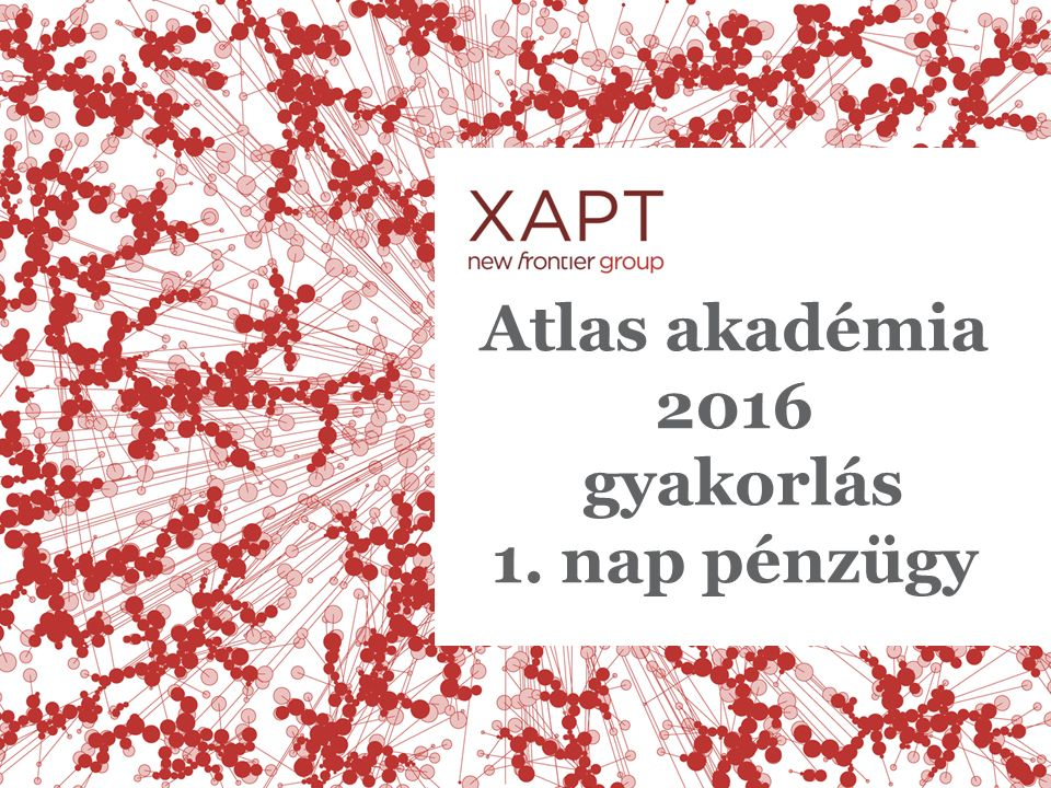 Atlas akadémia 2016 gyakorlás 1. nap pénzügy