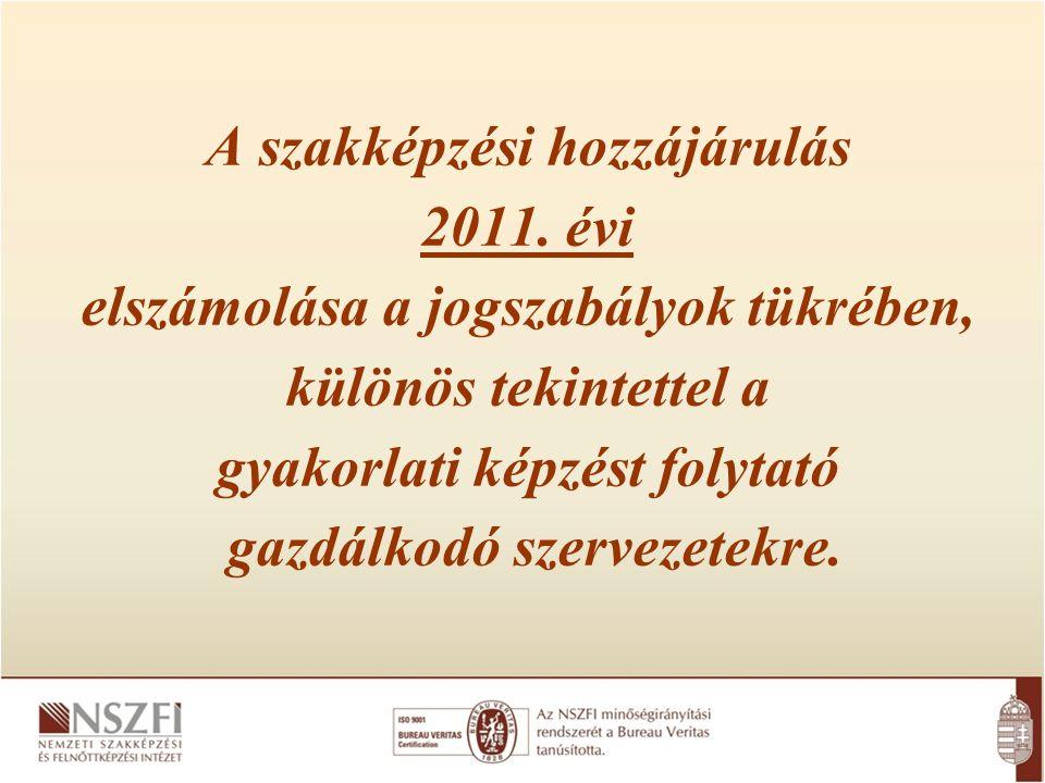 A szakképzési hozzájárulás 2011. évi elszámolása a jogszabályok tükrében, különös tekintettel a gyakorlati képzést folytató gazdálkodó szervezetekre.