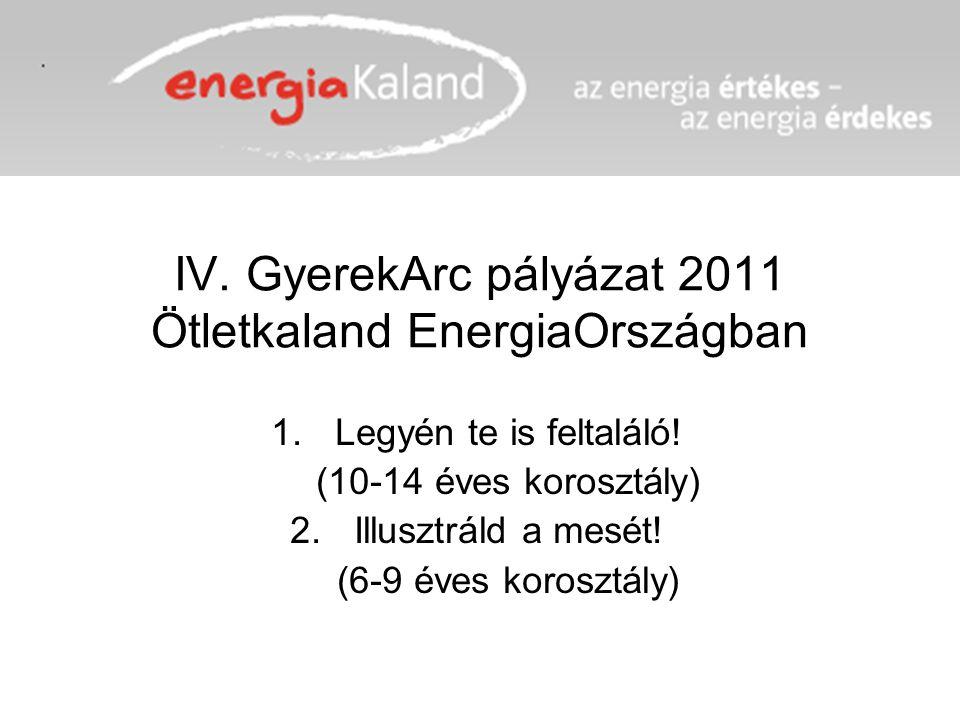 IV. GyerekArc pályázat 2011 Ötletkaland EnergiaOrszágban 1.Legyén te is feltaláló.
