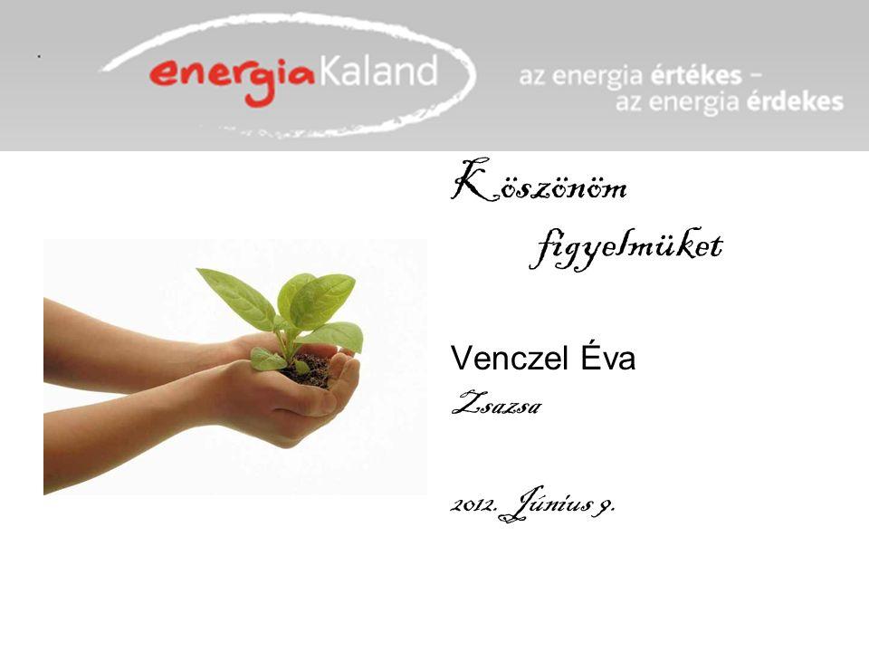 Köszönöm figyelmüket Venczel Éva Zsazsa 2012. Június 9.