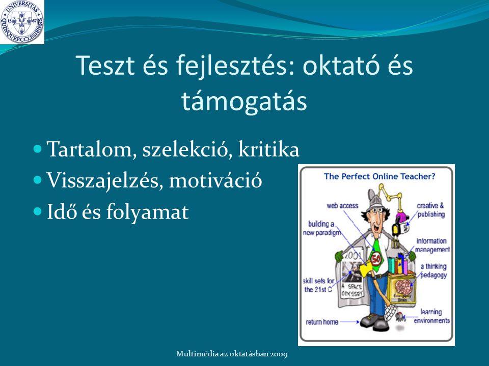 Teszt és fejlesztés: oktató és támogatás Tartalom, szelekció, kritika Visszajelzés, motiváció Idő és folyamat Multimédia az oktatásban 2009