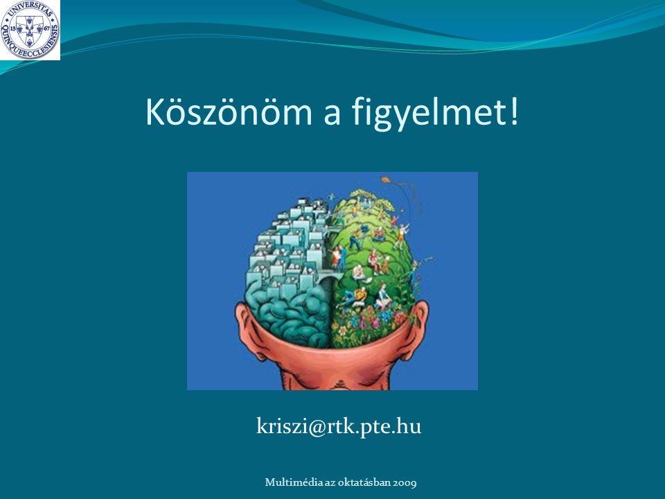 Köszönöm a figyelmet! kriszi@rtk.pte.hu Multimédia az oktatásban 2009