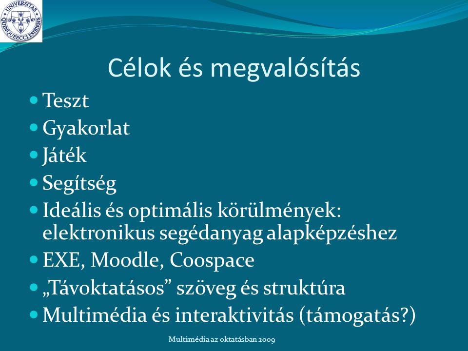 """Célok és megvalósítás Teszt Gyakorlat Játék Segítség Ideális és optimális körülmények: elektronikus segédanyag alapképzéshez EXE, Moodle, Coospace """"Távoktatásos szöveg és struktúra Multimédia és interaktivitás (támogatás ) Multimédia az oktatásban 2009"""