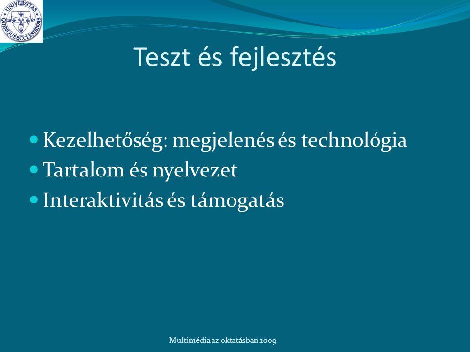 Teszt és fejlesztés Kezelhetőség: megjelenés és technológia Tartalom és nyelvezet Interaktivitás és támogatás Multimédia az oktatásban 2009