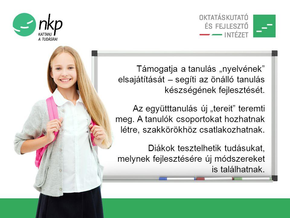 """Támogatja a tanulás """"nyelvének elsajátítását – segíti az önálló tanulás készségének fejlesztését."""