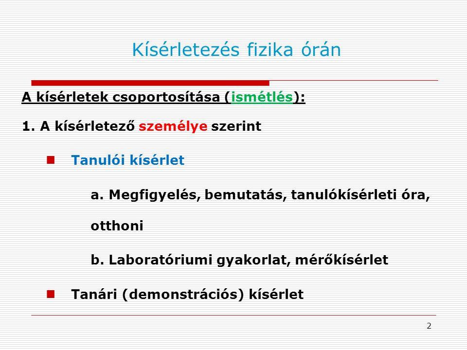 2 Kísérletezés fizika órán A kísérletek csoportosítása (ismétlés): 1.