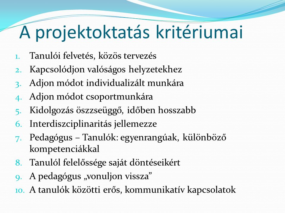 A projektoktatás kritériumai 1. Tanulói felvetés, közös tervezés 2.