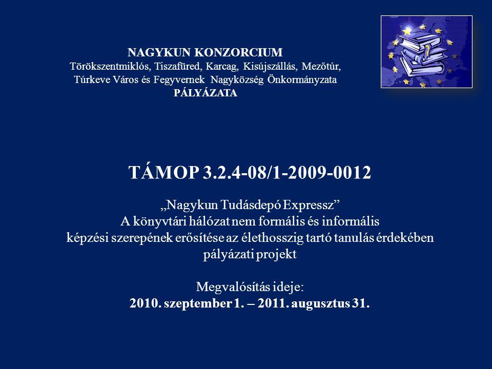 """TÁMOP 3.2.4-08/1-2009-0012 """"Nagykun Tudásdepó Expressz A könyvtári hálózat nem formális és informális képzési szerepének erősítése az élethosszig tartó tanulás érdekében pályázati projekt Megvalósítás ideje: 2010."""