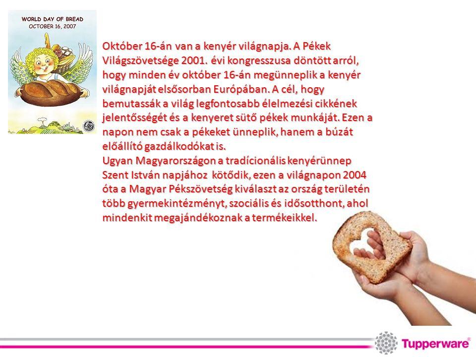 Október 16-án van a kenyér világnapja. A Pékek Világszövetsége 2001. évi kongresszusa döntött arról, hogy minden év október 16-án megünneplik a kenyér