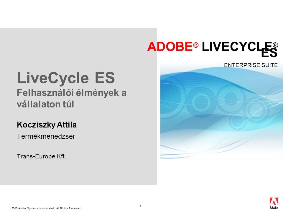 2006 Adobe Systems Incorporated. All Rights Reserved. ADOBE ® LIVECYCLE ® ES ENTERPRISE SUITE 1 LiveCycle ES Felhasználói élmények a vállalaton túl Ko