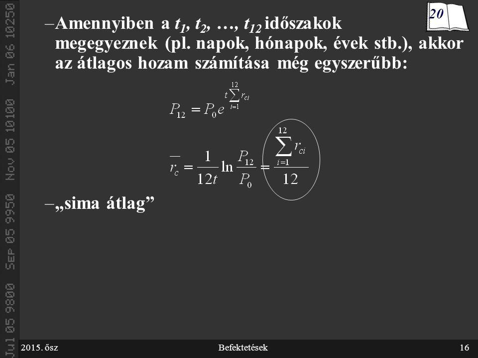 2015. őszBefektetések16 –Amennyiben a t 1, t 2, …, t 12 időszakok megegyeznek (pl.