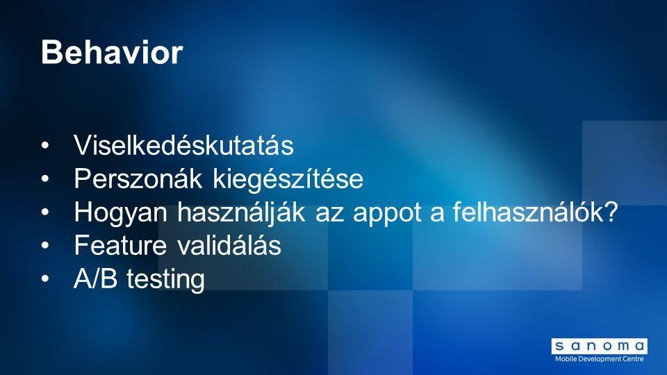 Behavior Viselkedéskutatás Perszonák kiegészítése Hogyan használják az appot a felhasználók? Feature validálás A/B testing