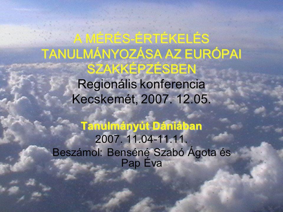 A MÉRÉS-ÉRTÉKELÉS TANULMÁNYOZÁSA AZ EURÓPAI SZAKKÉPZÉSBEN A MÉRÉS-ÉRTÉKELÉS TANULMÁNYOZÁSA AZ EURÓPAI SZAKKÉPZÉSBEN Regionális konferencia Kecskemét, 2007.