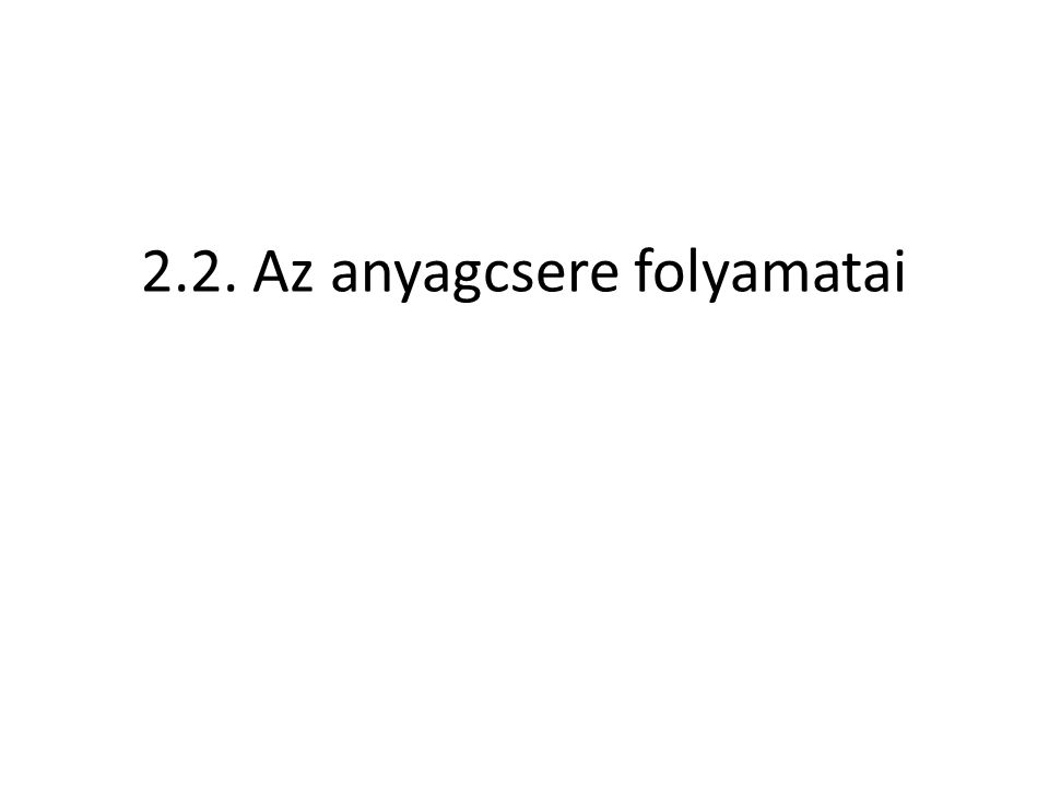2.2. Az anyagcsere folyamatai