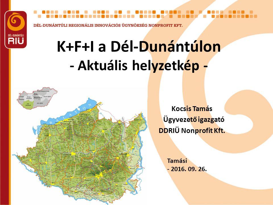K+F+I a Dél-Dunántúlon - Aktuális helyzetkép - Kocsis Tamás Ügyvezető igazgató DDRIÜ Nonprofit Kft. Tamási - 2016. 09. 26.