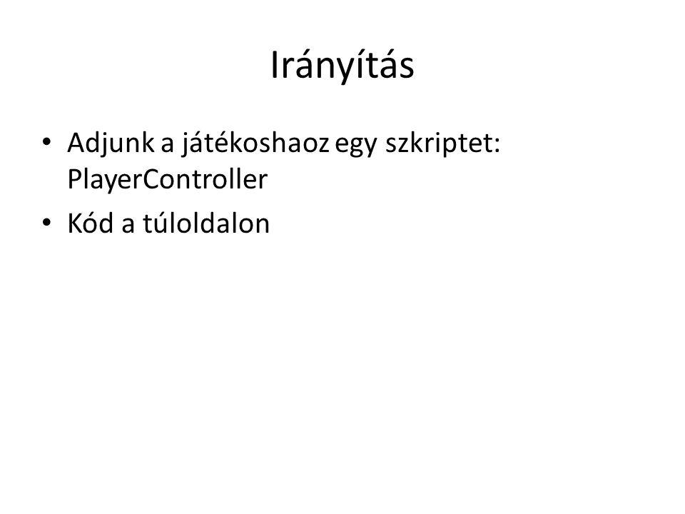Irányítás Adjunk a játékoshaoz egy szkriptet: PlayerController Kód a túloldalon