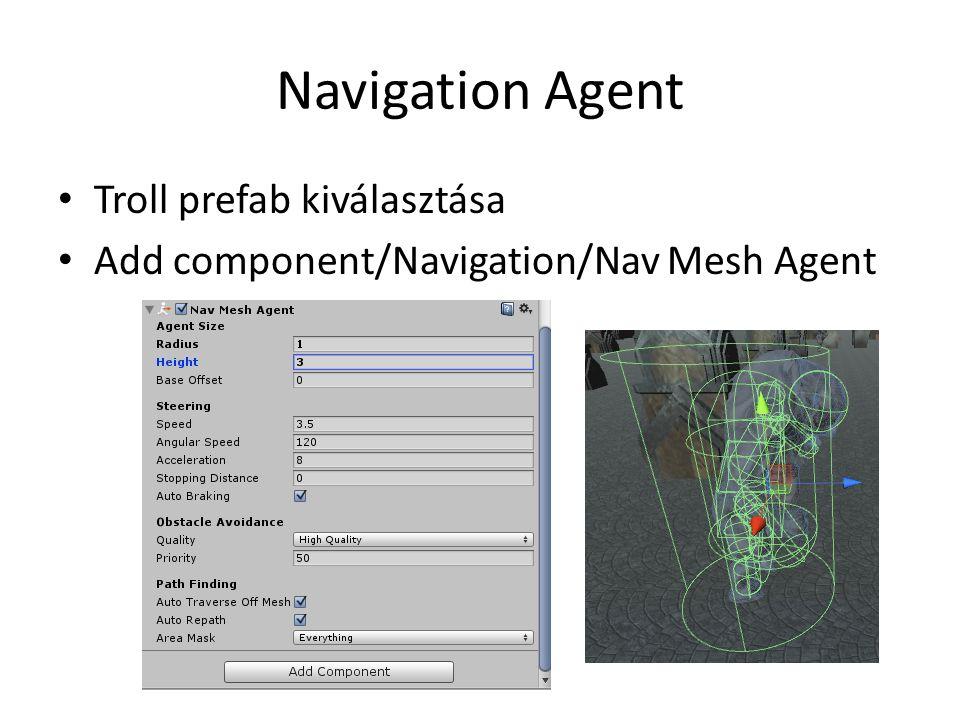 Navigation Agent Troll prefab kiválasztása Add component/Navigation/Nav Mesh Agent
