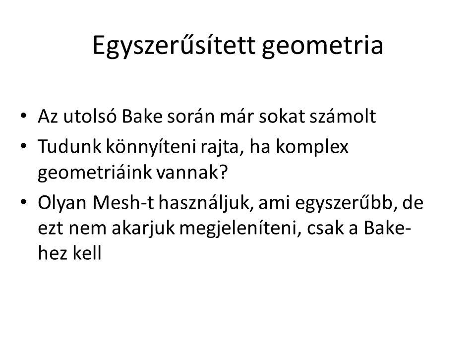 Egyszerűsített geometria Az utolsó Bake során már sokat számolt Tudunk könnyíteni rajta, ha komplex geometriáink vannak.