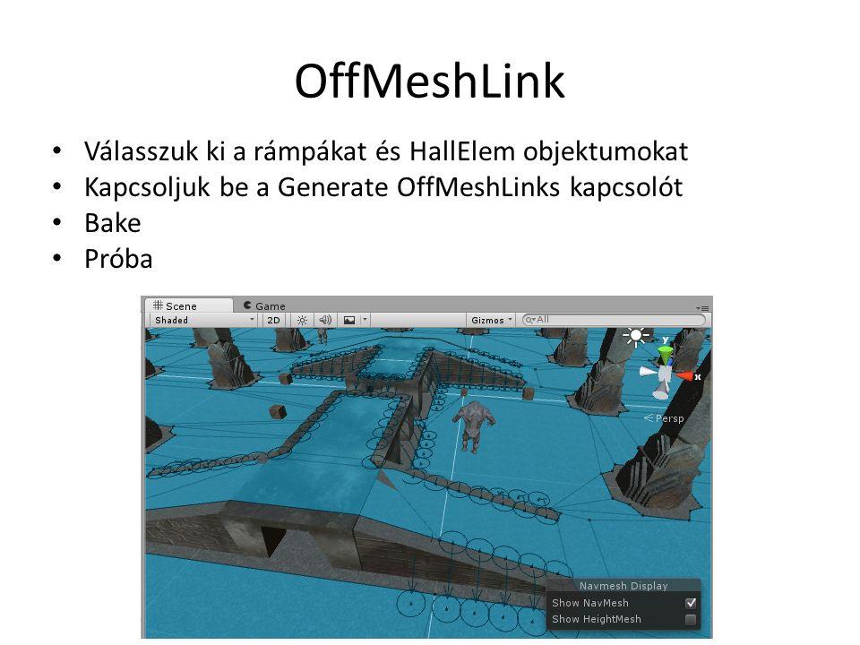 OffMeshLink Válasszuk ki a rámpákat és HallElem objektumokat Kapcsoljuk be a Generate OffMeshLinks kapcsolót Bake Próba