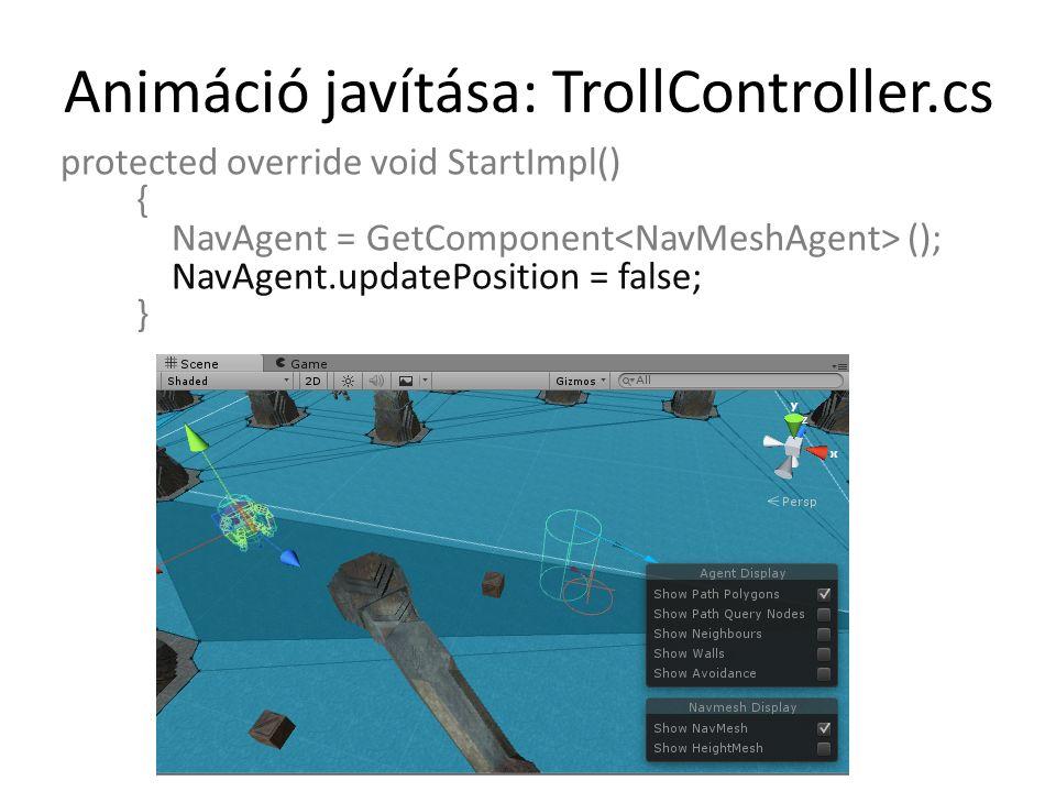 Animáció javítása: TrollController.cs protected override void StartImpl() { NavAgent = GetComponent (); NavAgent.updatePosition = false; }