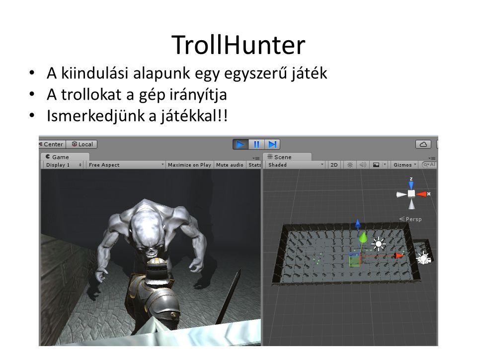 TrollHunter A kiindulási alapunk egy egyszerű játék A trollokat a gép irányítja Ismerkedjünk a játékkal!!