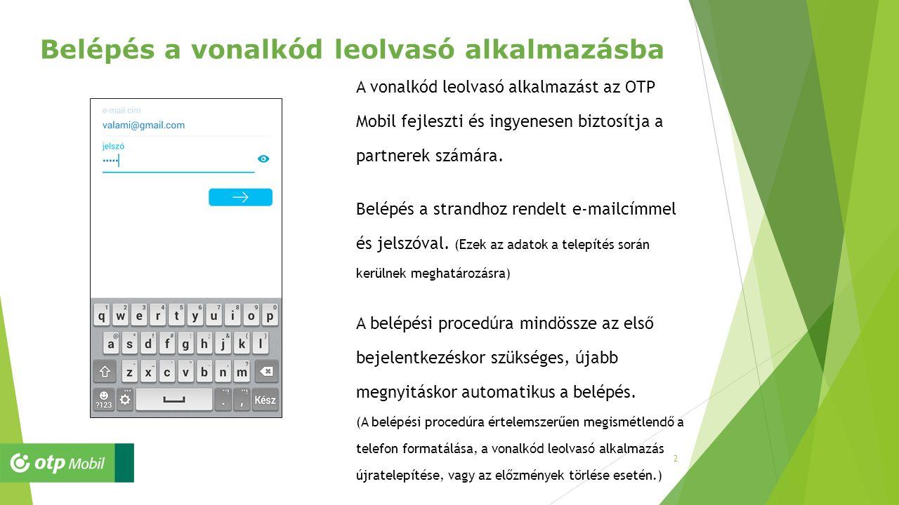 2 Belépés a vonalkód leolvasó alkalmazásba A vonalkód leolvasó alkalmazást az OTP Mobil fejleszti és ingyenesen biztosítja a partnerek számára. Belépé