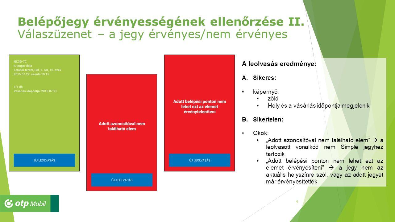 4 Belépőjegy érvényességének ellenőrzése II. Válaszüzenet – a jegy érvényes/nem érvényes A leolvasás eredménye: A.Sikeres: képernyő: zöld Hely és a vá