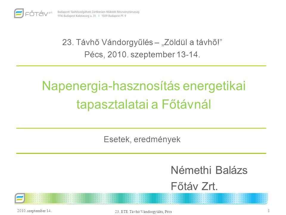 2010. szeptember 14.1 23. ETE Távhő Vándorgyűlés, Pécs Napenergia-hasznosítás energetikai tapasztalatai a Főtávnál Némethi Balázs Főtáv Zrt. Esetek, e