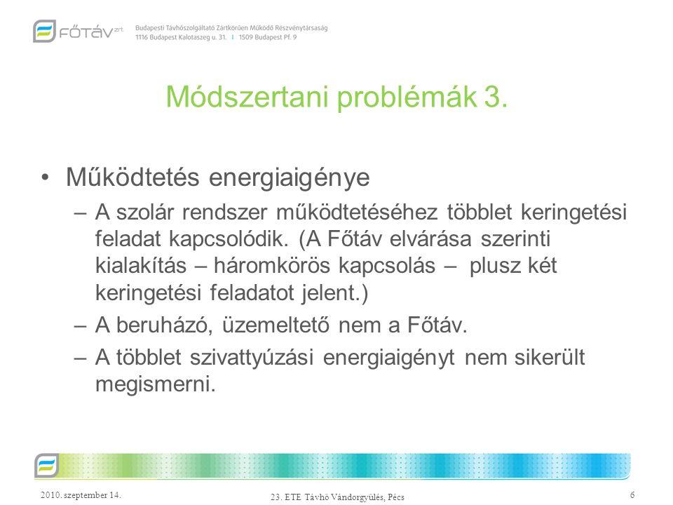 2010. szeptember 14.6 23. ETE Távhő Vándorgyűlés, Pécs Módszertani problémák 3. Működtetés energiaigénye –A szolár rendszer működtetéséhez többlet ker
