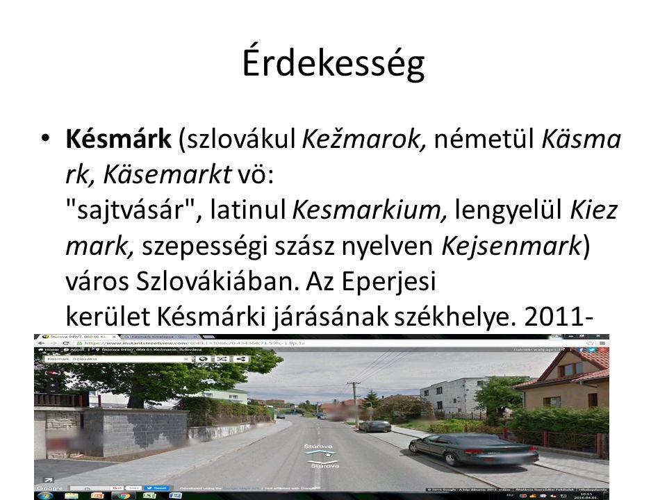 Érdekesség Késmárk (szlovákul Kežmarok, németül Käsma rk, Käsemarkt vö: sajtvásár , latinul Kesmarkium, lengyelül Kiez mark, szepességi szász nyelven Kejsenmark) város Szlovákiában.