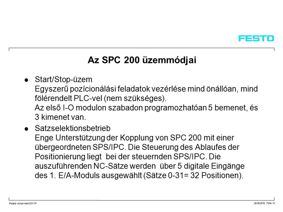 26.09.2016 Folie 12 Roland Ackermann/DP-TP Az SPC 200 üzemmódjai Start/Stop-üzem Egyszerű pozícionálási feladatok vezérlése mind önállóan, mind fölérendelt PLC-vel (nem szükséges).