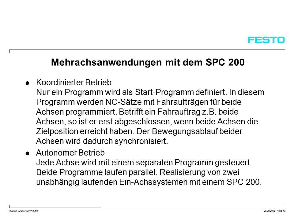 26.09.2016 Folie 13 Roland Ackermann/DP-TP Mehrachsanwendungen mit dem SPC 200 Koordinierter Betrieb Nur ein Programm wird als Start-Programm definiert.