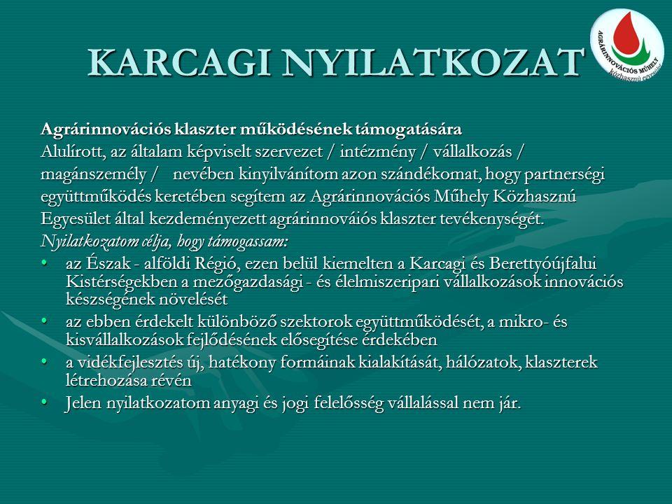 KARCAGI NYILATKOZAT Agrárinnovációs klaszter működésének támogatására Alulírott, az általam képviselt szervezet / intézmény / vállalkozás / magánszemé