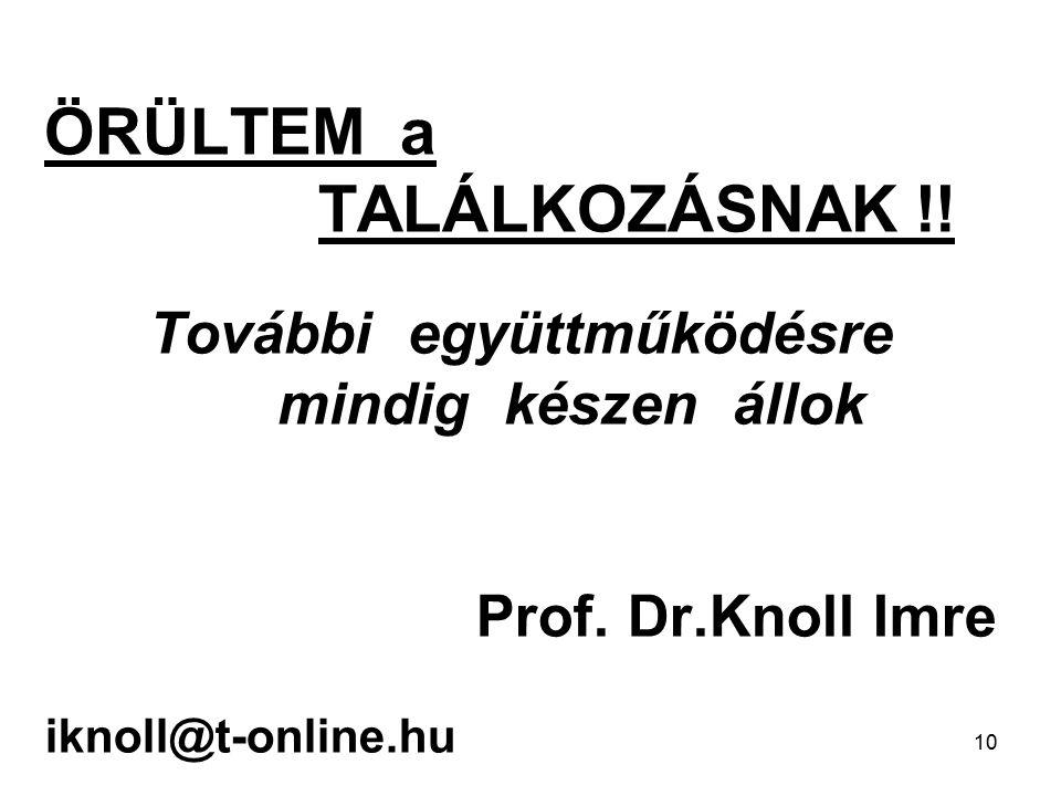 10 ÖRÜLTEM a TALÁLKOZÁSNAK !.További együttműködésre mindig készen állok Prof.