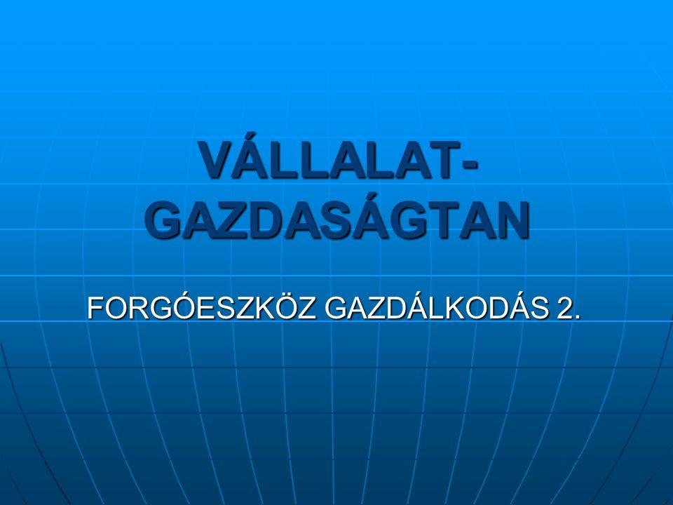 VÁLLALAT- GAZDASÁGTAN FORGÓESZKÖZ GAZDÁLKODÁS 2.