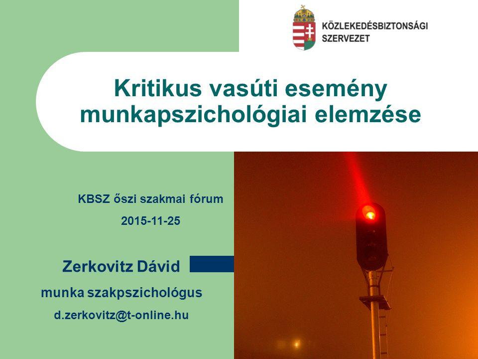 Szöveg beírásához kattintson ide Kritikus vasúti esemény munkapszichológiai elemzése Zerkovitz Dávid munka szakpszichológus d.zerkovitz@t-online.hu KBSZ őszi szakmai fórum 2015-11-25