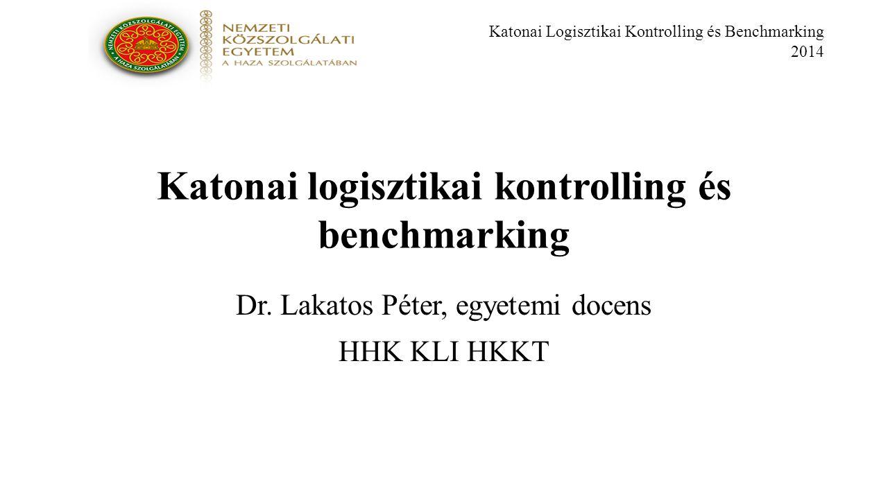 Katonai Logisztikai Kontrolling és Benchmarking 2014 Katonai logisztikai kontrolling és benchmarking Dr.