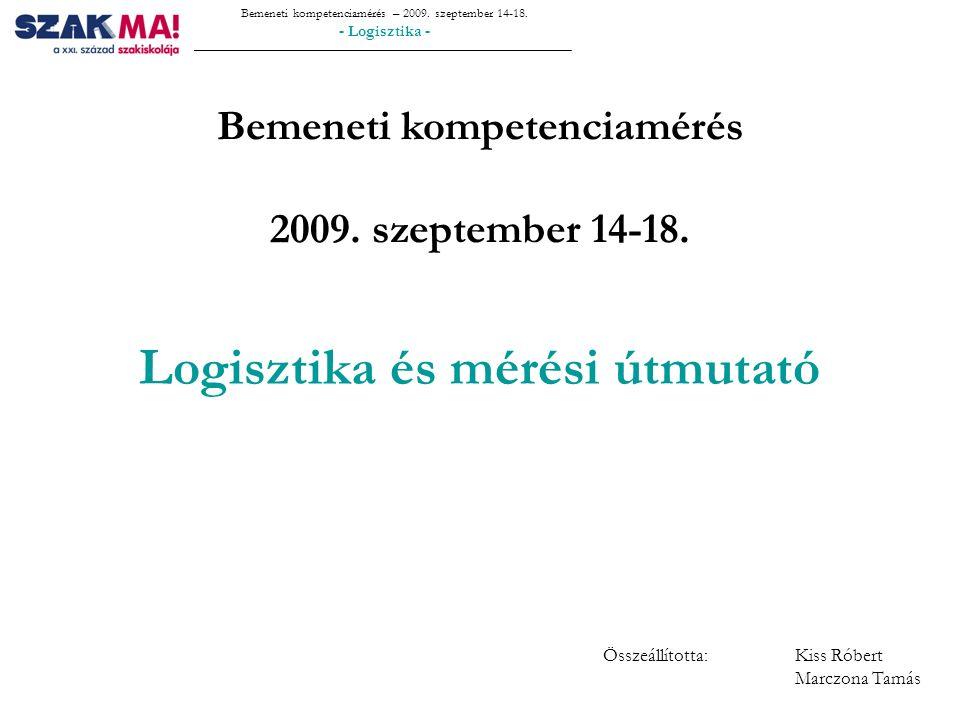 Bemeneti kompetenciamérés – 2009. szeptember 14-18. - Logisztika - Kérdések?