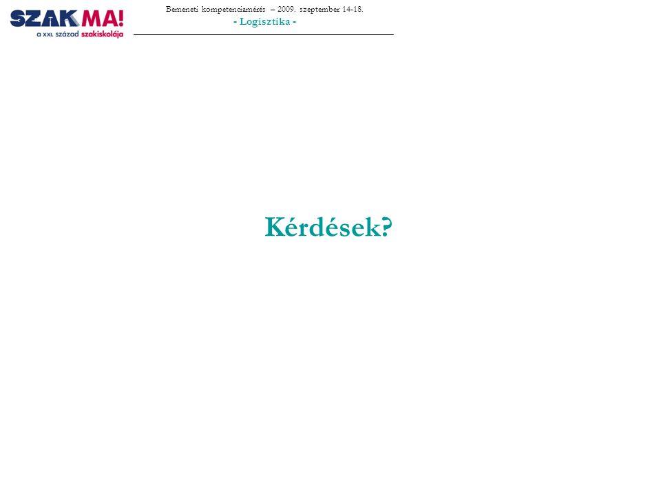 Bemeneti kompetenciamérés – 2009. szeptember 14-18. - Logisztika - Kérdések