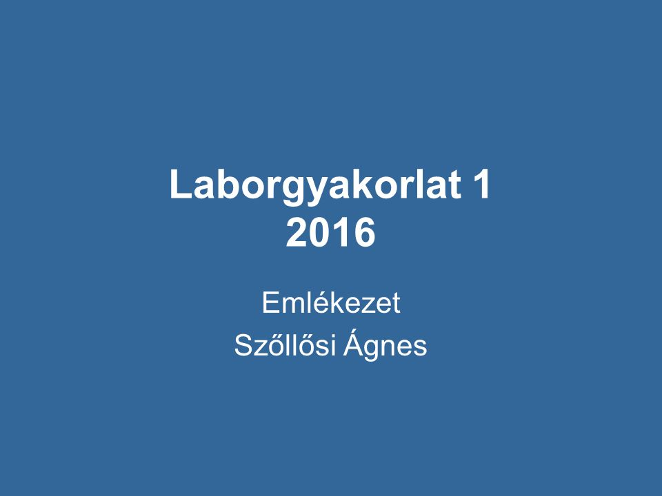 Laborgyakorlat 1 2016 Emlékezet Szőllősi Ágnes